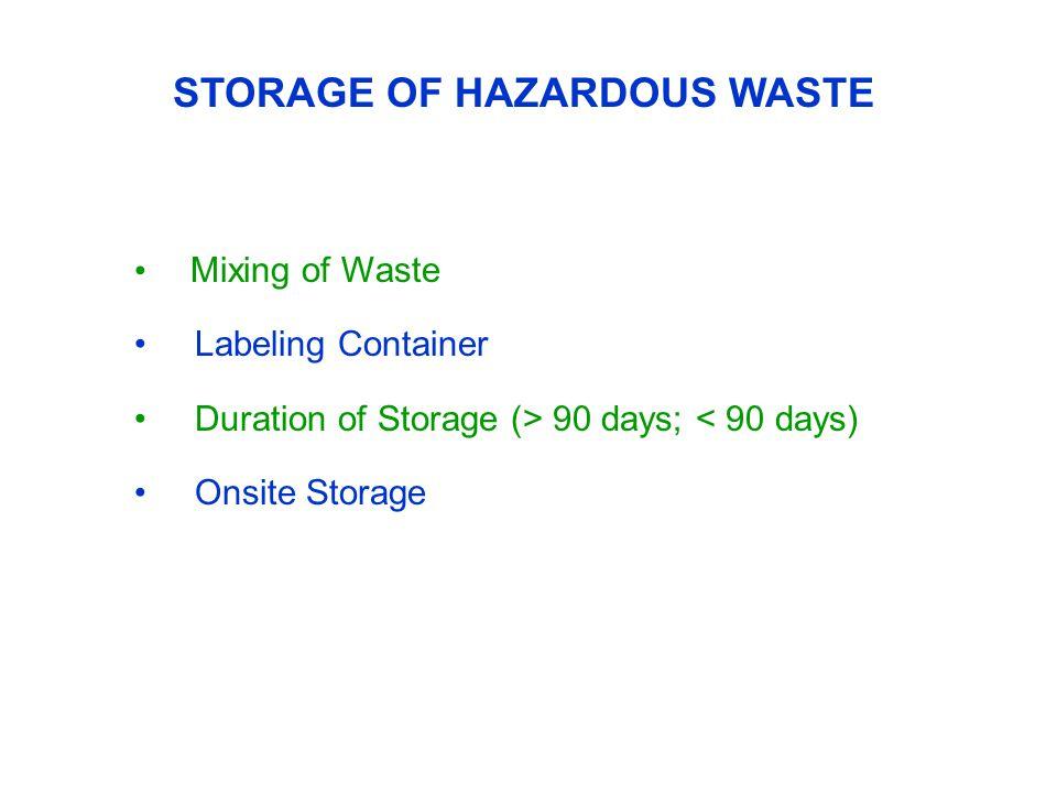 STORAGE OF HAZARDOUS WASTE Mixing of Waste Labeling Container Duration of Storage (> 90 days; < 90 days) Onsite Storage