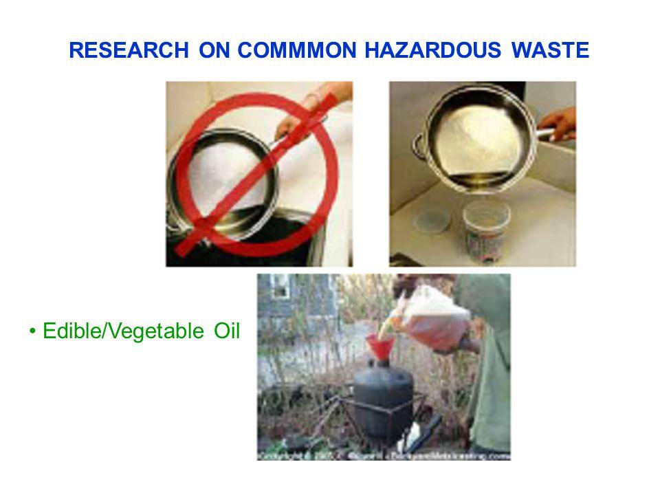 RESEARCH ON COMMMON HAZARDOUS WASTE Edible/Vegetable Oil