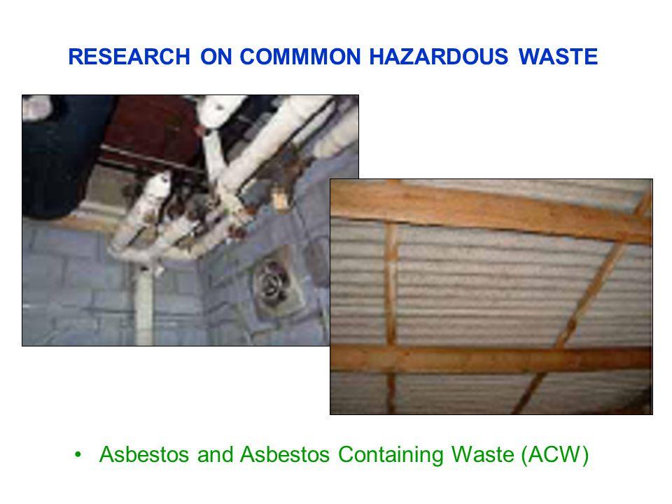 Asbestos and Asbestos Containing Waste (ACW) RESEARCH ON COMMMON HAZARDOUS WASTE