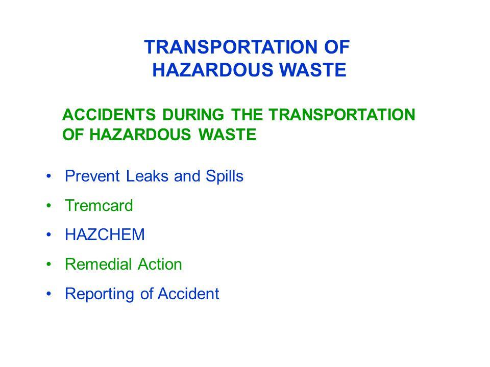 TRANSPORTATION OF HAZARDOUS WASTE ACCIDENTS DURING THE TRANSPORTATION OF HAZARDOUS WASTE Prevent Leaks and Spills Tremcard HAZCHEM Remedial Action Rep