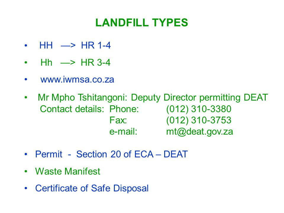 LANDFILL TYPES HH —> HR 1-4 Hh —> HR 3-4 www.iwmsa.co.za Permit - Section 20 of ECA – DEAT Waste Manifest Certificate of Safe Disposal Mr Mpho Tshitan