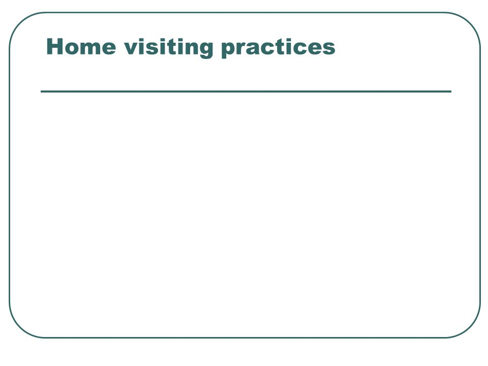 Home visiting practices