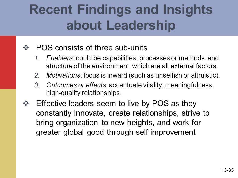 13-35 Recent Findings and Insights about Leadership  POS consists of three sub-units 1.Enablers: could be capabilities, processes or methods, and structure of the environment, which are all external factors.