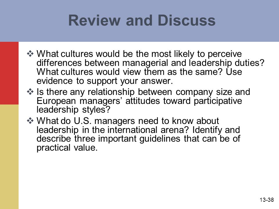 13-38 Review and Discuss  What cultures would be the most likely to perceive differences between managerial and leadership duties? What cultures woul