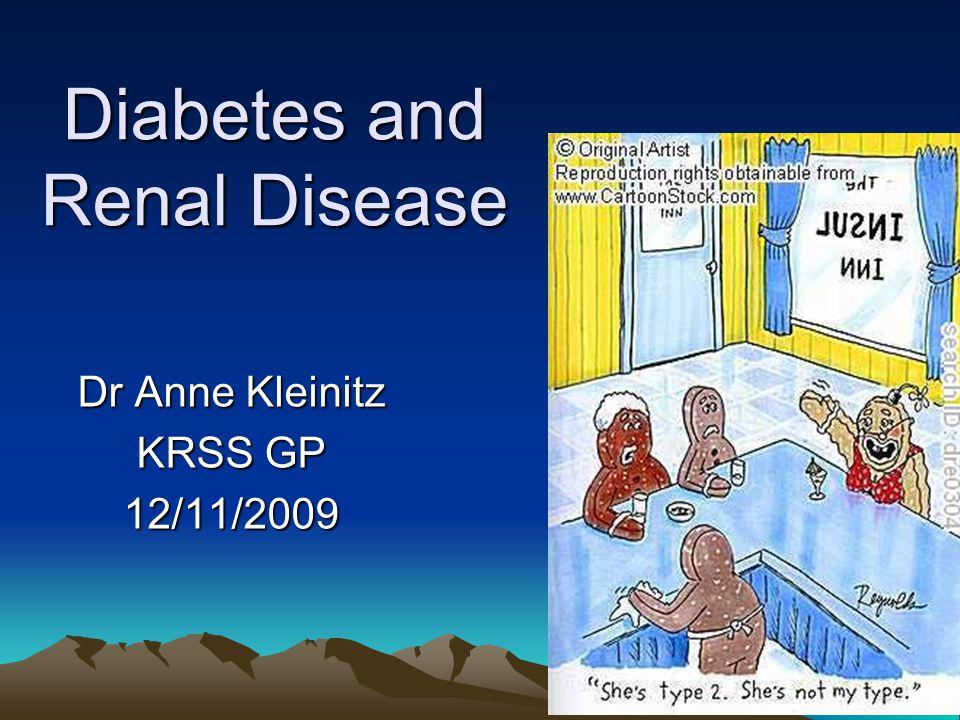 1 Diabetes and Renal Disease Dr Anne Kleinitz KRSS GP 12/11/2009