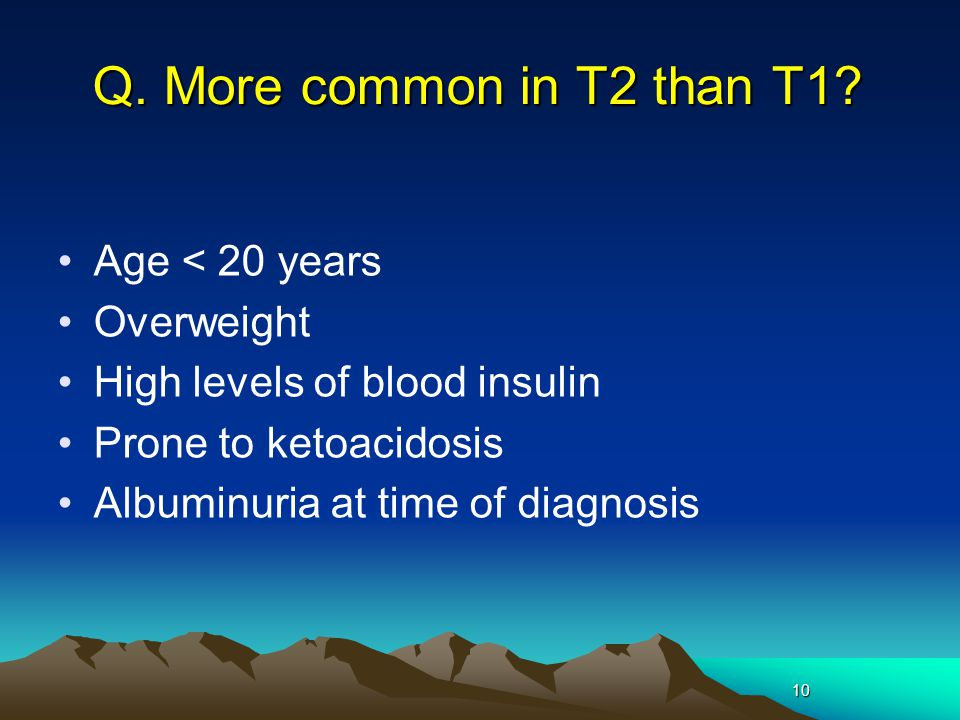 10 Q.More common in T2 than T1.