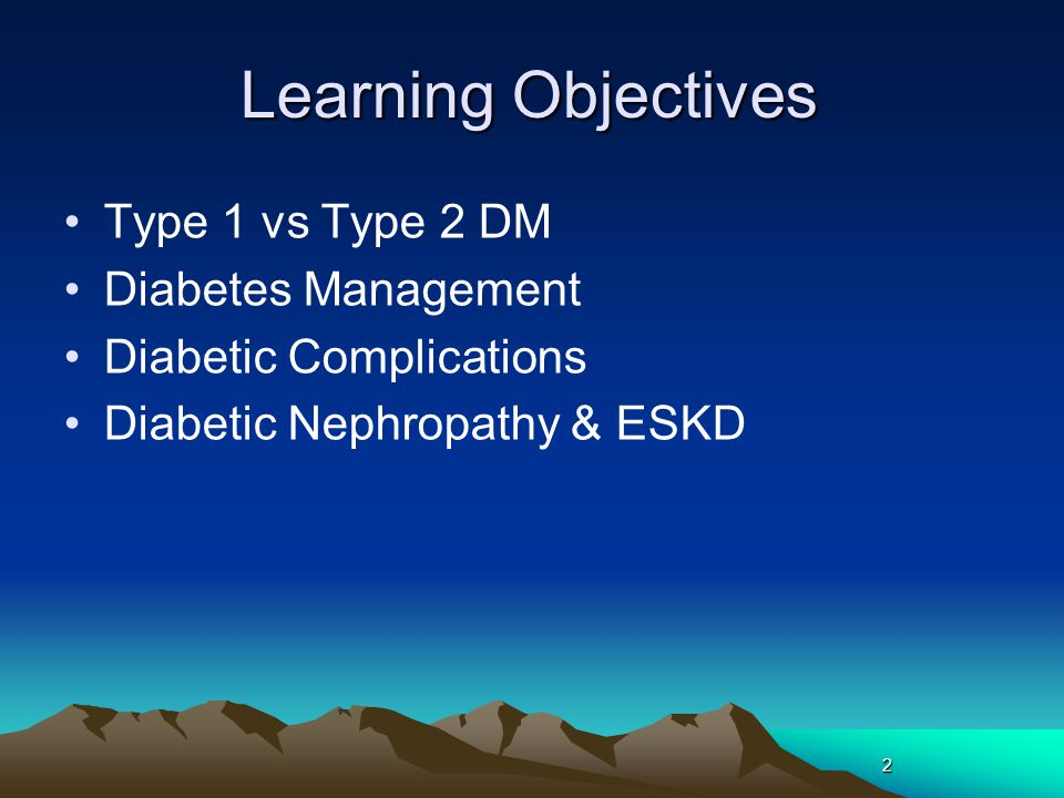 2 Learning Objectives Type 1 vs Type 2 DM Diabetes Management Diabetic Complications Diabetic Nephropathy & ESKD