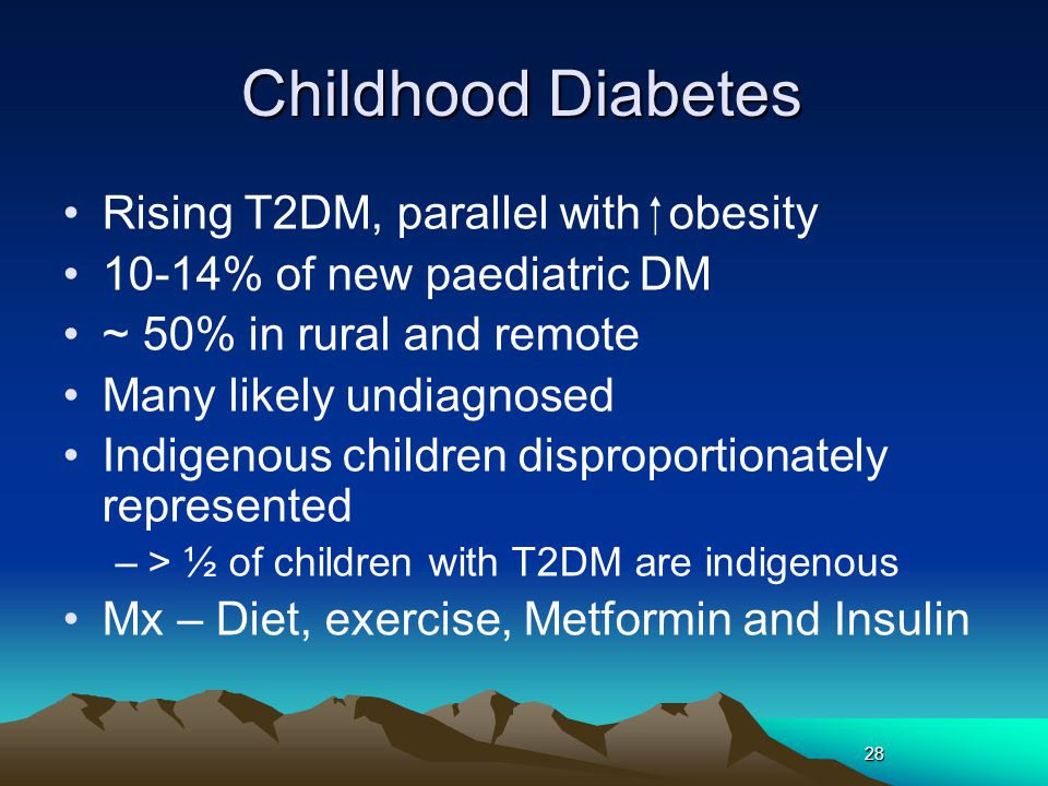 28 Childhood Diabetes Rising T2DM, parallel with  obesity 10-14% of new paediatric DM ~ 50% in rural and remote Many likely undiagnosed Indigenous ch