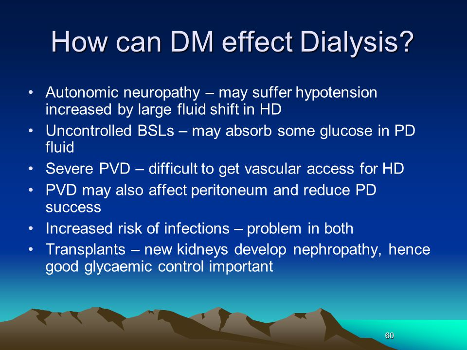 60 How can DM effect Dialysis.