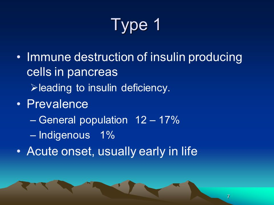 7 Type 1 Immune destruction of insulin producing cells in pancreas  leading to insulin deficiency. Prevalence –General population 12 – 17% –Indigenou