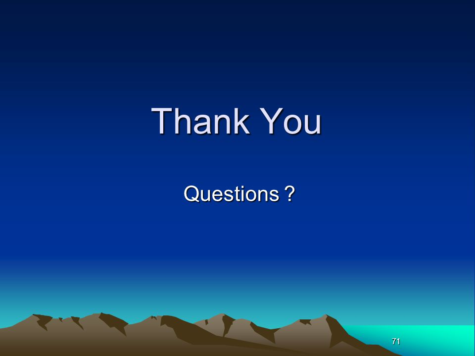 71 Thank You Questions ? Questions ?