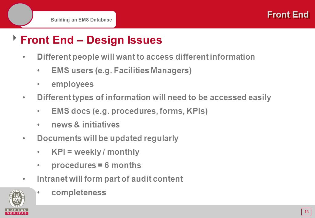 15 Building an EMS Database Front End  Front End – Design Issues Different people will want to access different information EMS users (e.g. Facilitie