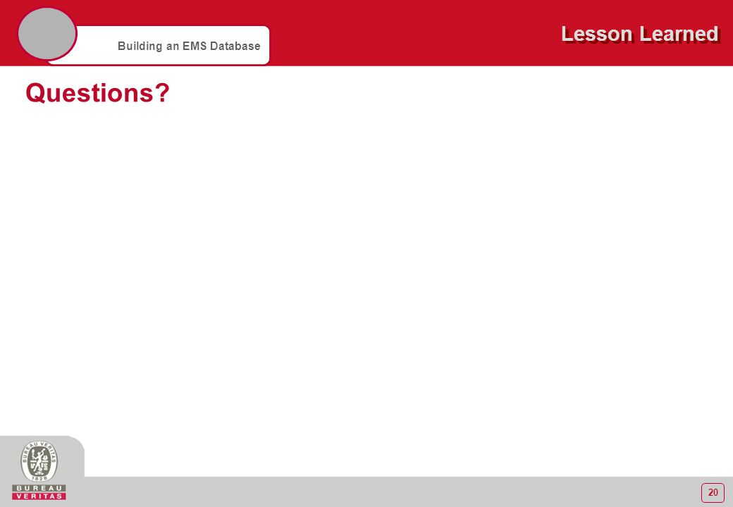 20 Building an EMS Database Lesson Learned Questions?