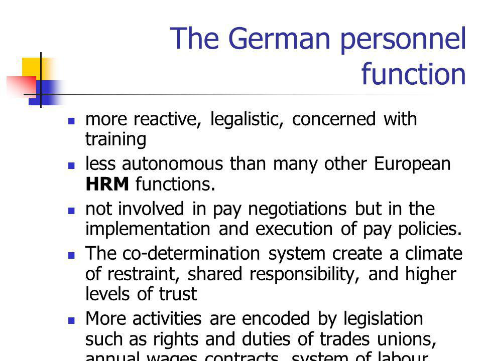 The German personnel function more reactive, legalistic, concerned with training less autonomous than many other European HRM functions. not involved