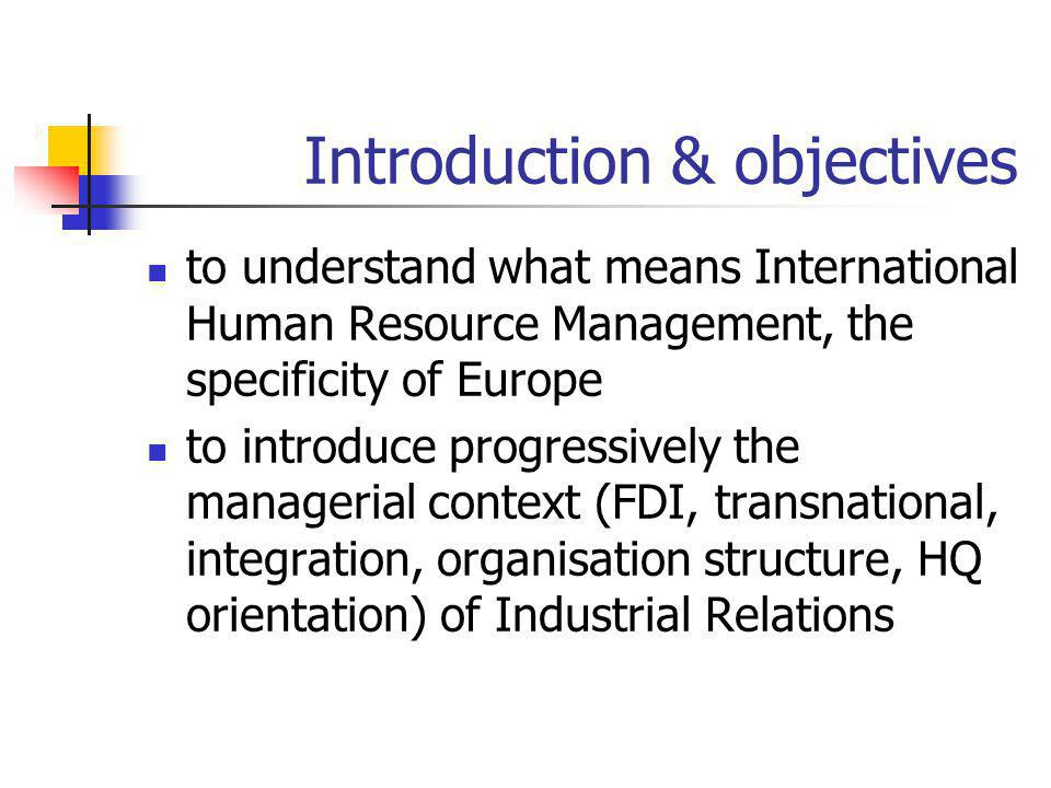 Introduction & objectives to understand what means International Human Resource Management, the specificity of Europe to introduce progressively the m