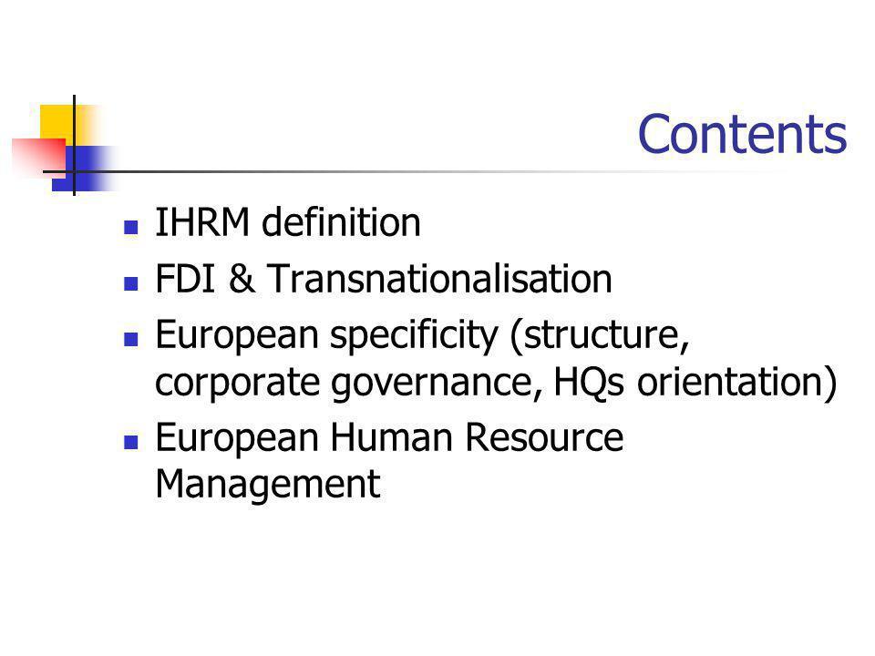Contents IHRM definition FDI & Transnationalisation European specificity (structure, corporate governance, HQs orientation) European Human Resource Ma
