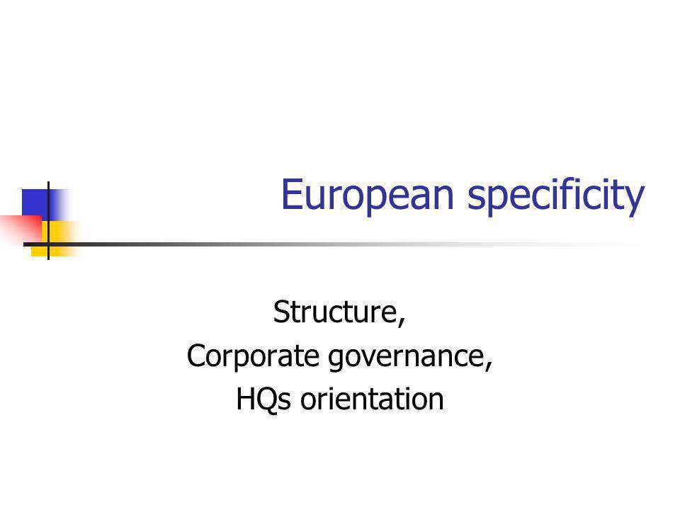 European specificity Structure, Corporate governance, HQs orientation