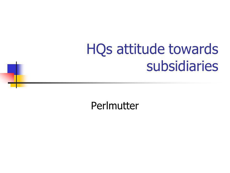 HQs attitude towards subsidiaries Perlmutter