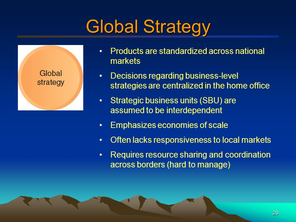 21 Transnational Strategy Seeks to achieve both global efficiency and local responsiveness Difficult to achieve because of simultaneous requirements: –Strong central control and coordination to achieve efficiency –Decentralization to achieve local market responsiveness Must pursue organizational learning to achieve competitive advantage