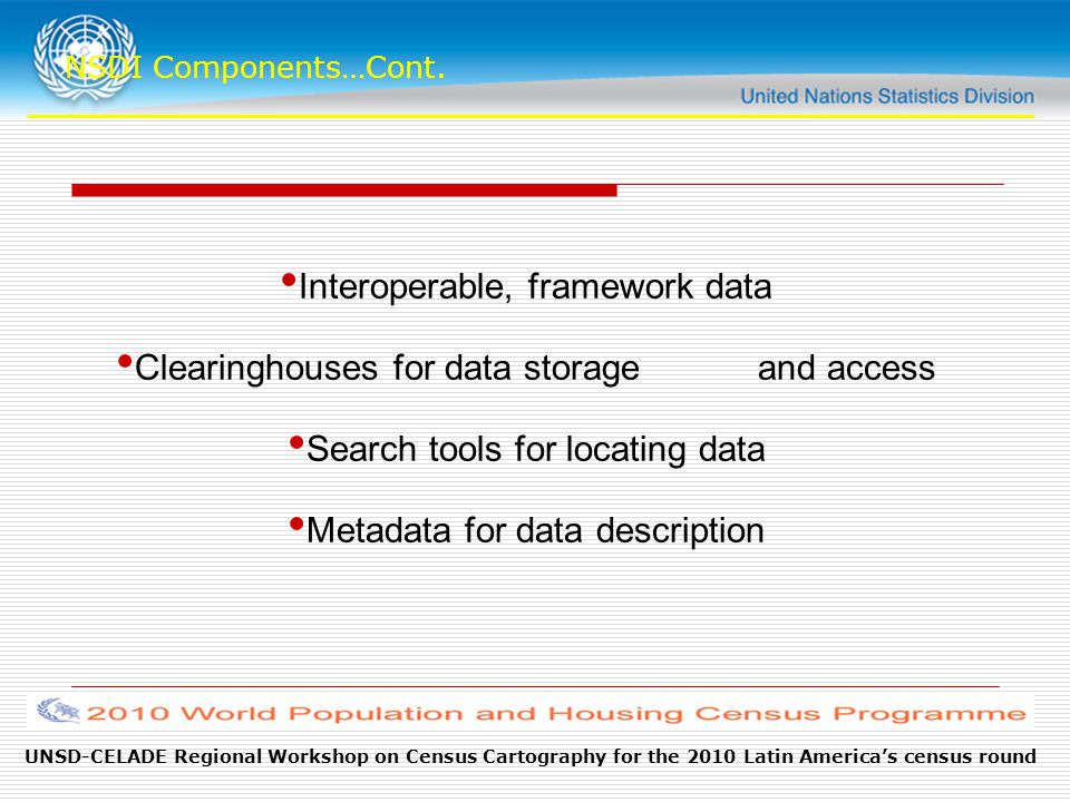 UNSD-CELADE Regional Workshop on Census Cartography for the 2010 Latin America's census round NSDI Components…Cont.