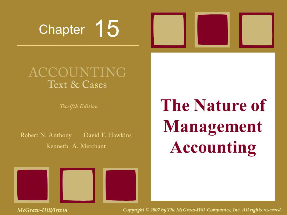 Chapter McGraw-Hill/Irwin Copyright © 2007 by The McGraw-Hill Companies, Inc. All rights reserved. The Nature of Management Accounting 15