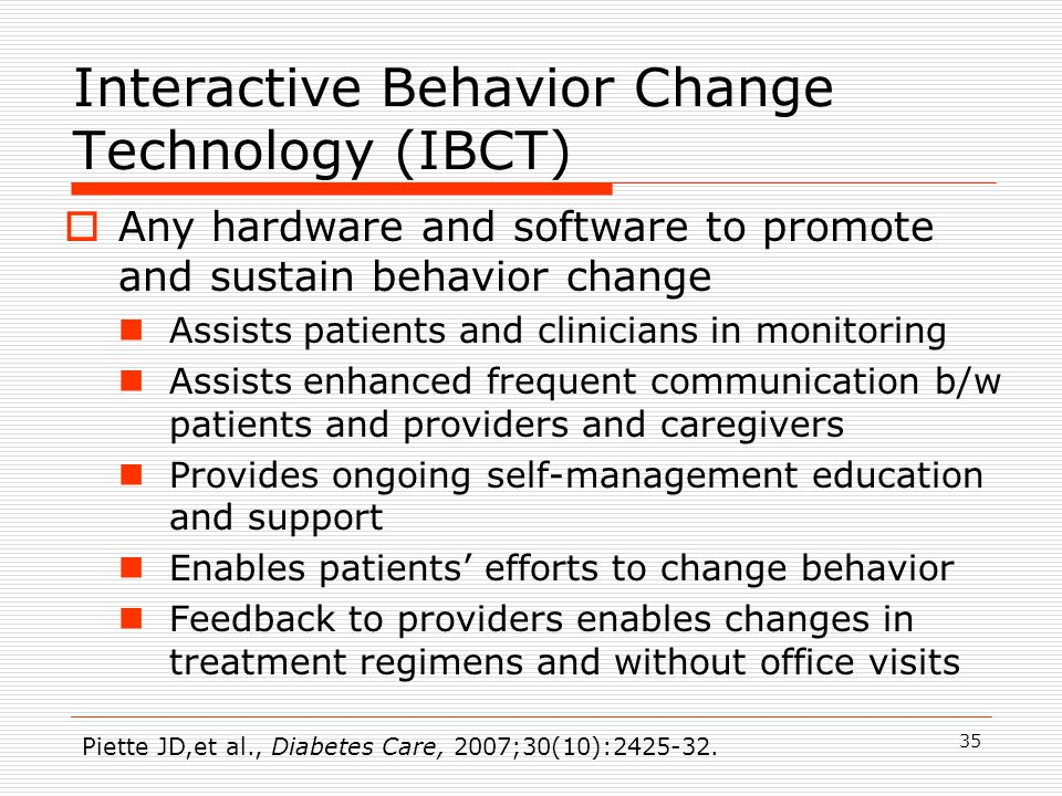 Chronic Care Model ~ Care Coordination + Technology Benefits stem from re-engineering care, not from addition of technology Patients self-manage Just-in-time versus just-in-case care Proactive not reactive Continuous not episodic Integrate technology into care system Integrate available resources Redesign the system 34