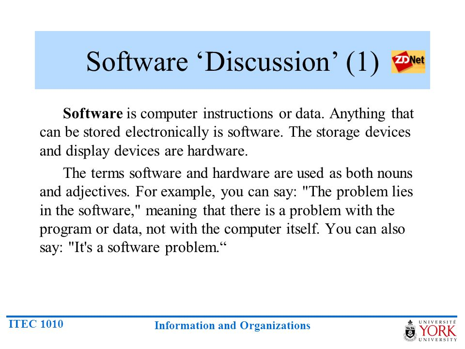 ITEC 1010 Information and Organizations Software 'Discussion' (1) Software is computer instructions or data.