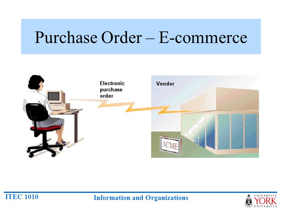 ITEC 1010 Information and Organizations Purchase Order – E-commerce