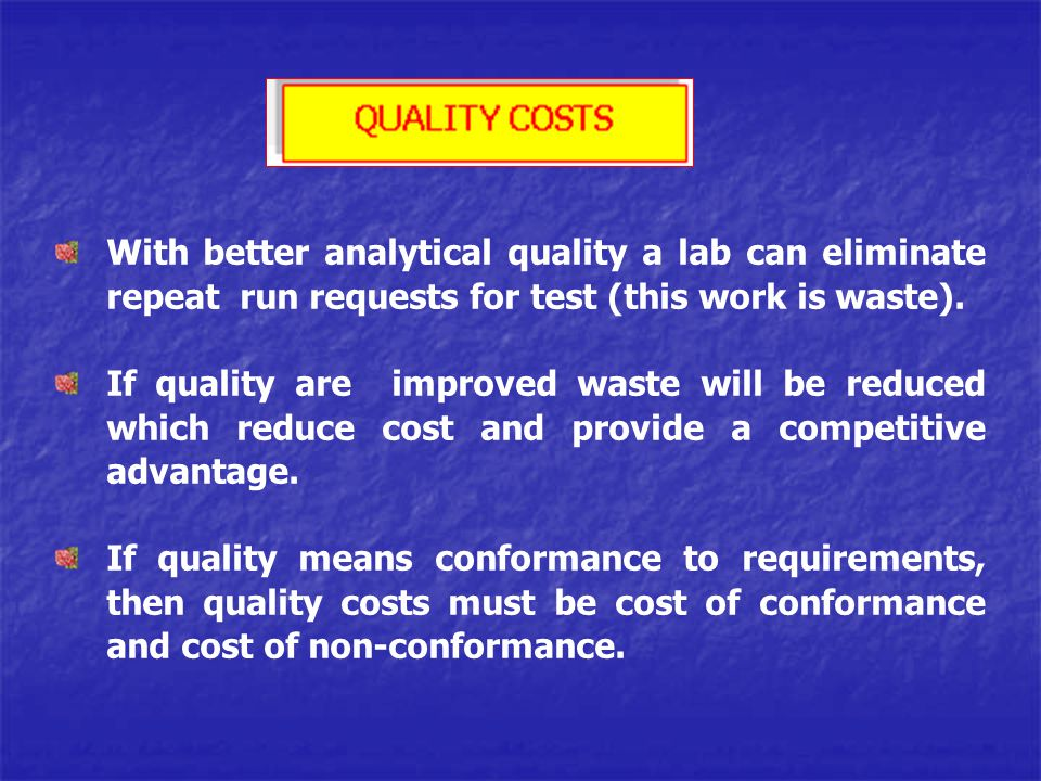 With better analytical quality a lab can eliminate repeat run requests for test (this work is waste). If quality are improved waste will be reduced wh