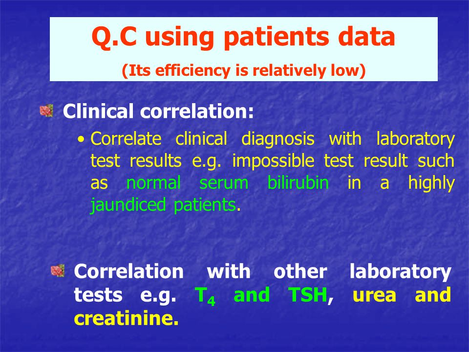 Clinical correlation: Q.C using patients data (Its efficiency is relatively low) Correlation with other laboratory tests e.g. T 4 and TSH, urea and cr