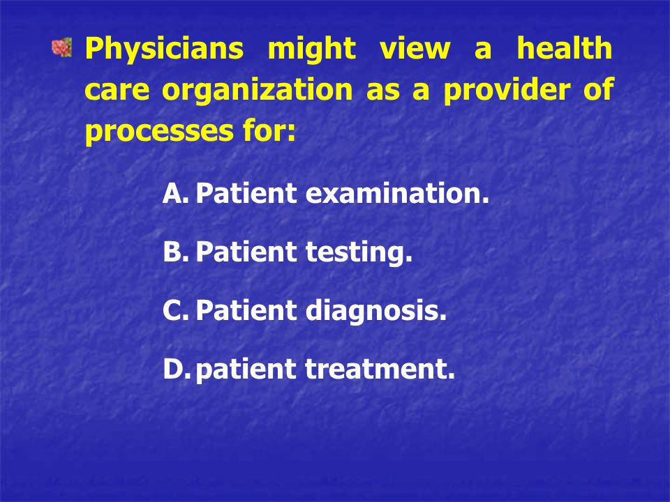 Health care administrators might view the activities in terms of processes for : A.Admitting B.Patient services C.Discharging patients D.Billing for costs of service