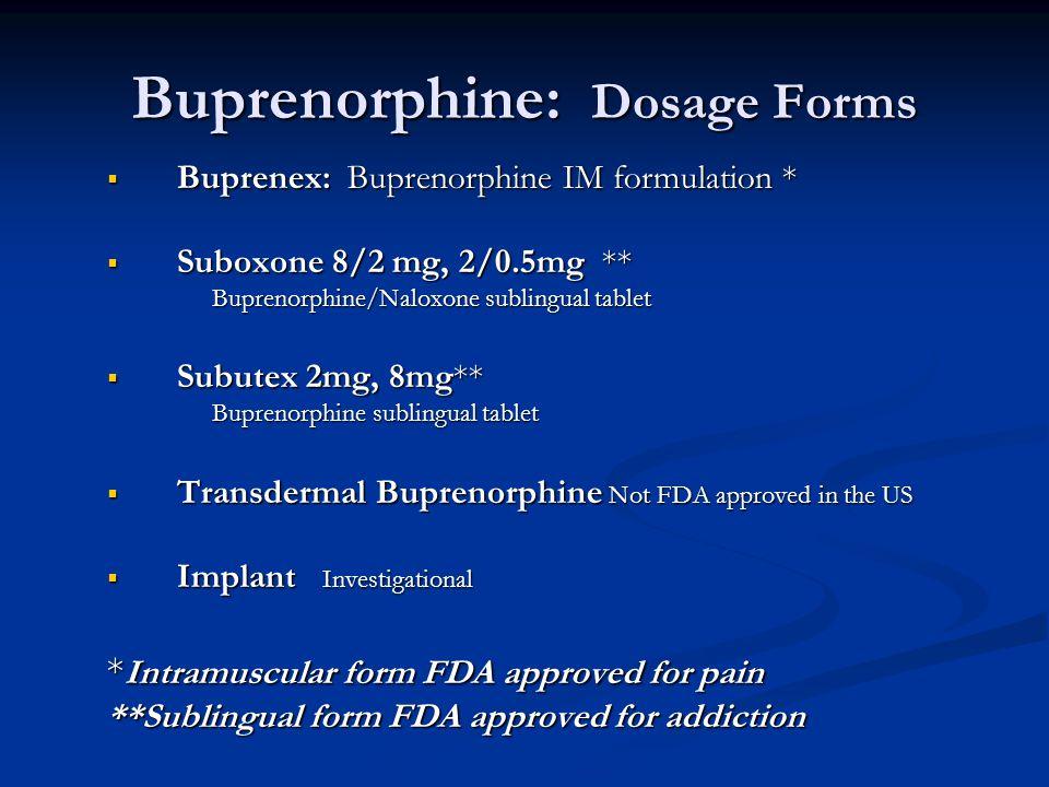 Buprenorphine: Dosage Forms  Buprenex: Buprenorphine IM formulation *  Suboxone 8/2 mg, 2/0.5mg ** Buprenorphine/Naloxone sublingual tablet  Subute