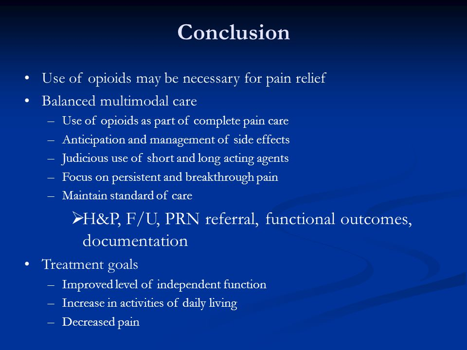 Conclusion Use of opioids may be necessary for pain relief Balanced multimodal care –Use of opioids as part of complete pain care –Anticipation and ma