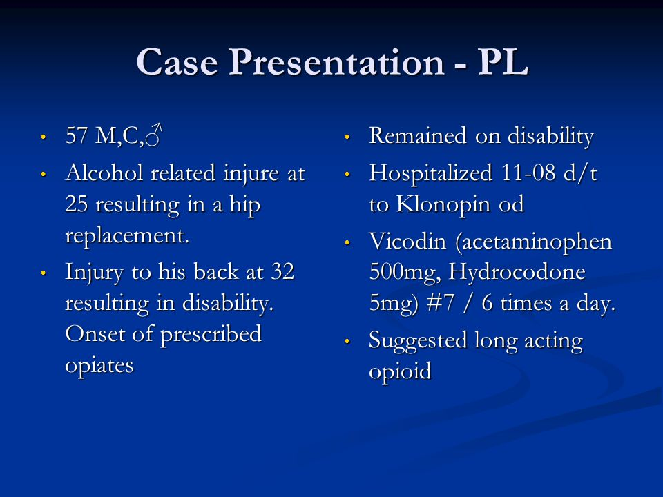 Case Presentation - PL Came for consultation 3/09 Oxycontin 60mg #5 4 time a day