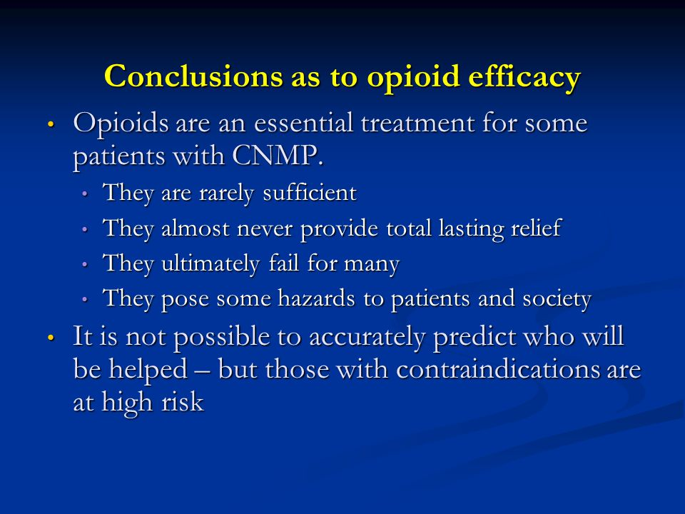 Conclusions as to opioid efficacy Opioids are an essential treatment for some patients with CNMP. Opioids are an essential treatment for some patients