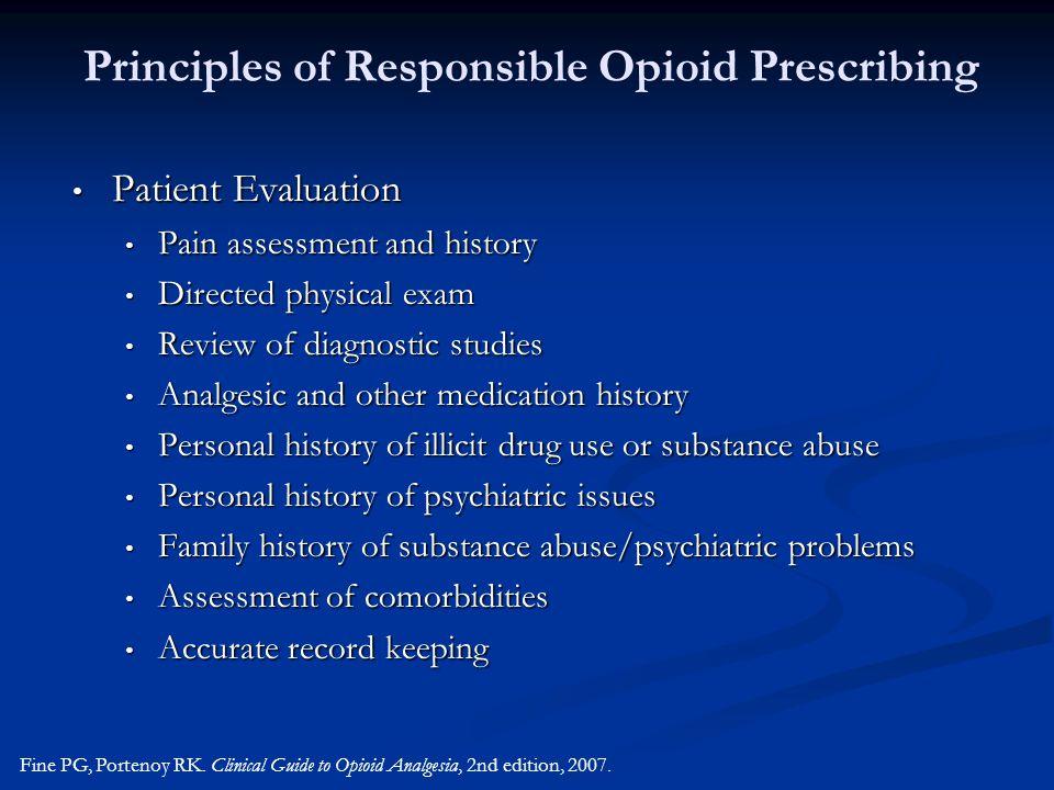 Principles of Responsible Opioid Prescribing Patient Evaluation Patient Evaluation Pain assessment and history Pain assessment and history Directed ph