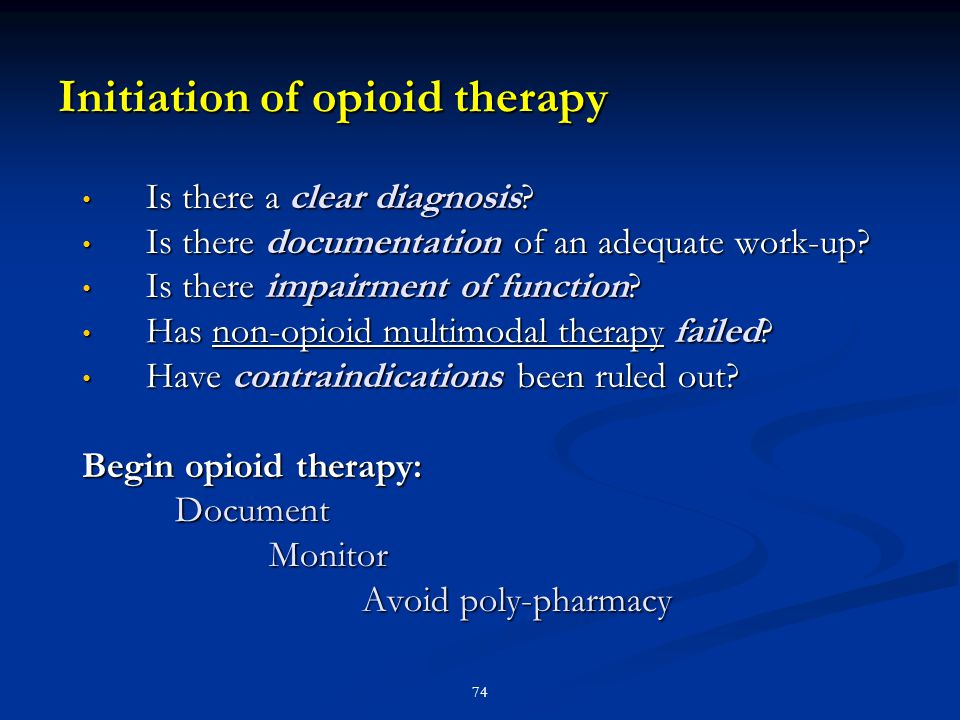 74 Initiation of opioid therapy Is there a clear diagnosis? Is there a clear diagnosis? Is there documentation of an adequate work-up? Is there docume