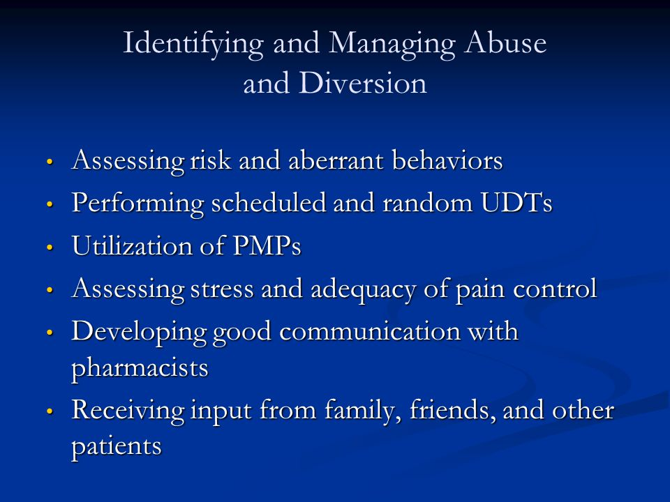 Identifying and Managing Abuse and Diversion Assessing risk and aberrant behaviors Assessing risk and aberrant behaviors Performing scheduled and rand