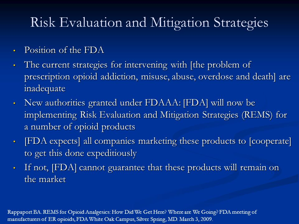 Risk Evaluation and Mitigation Strategies Position of the FDA Position of the FDA The current strategies for intervening with [the problem of prescrip