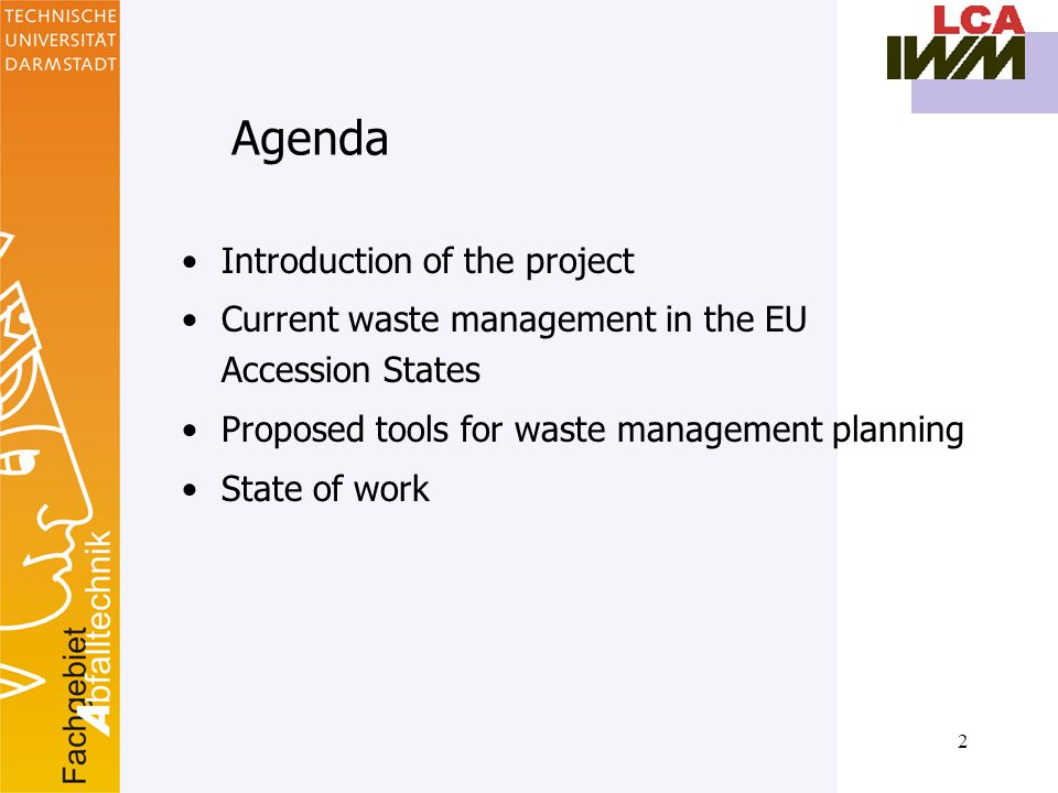 2 Agenda Introduction of the project Current waste management in the EU Accession States Proposed tools for waste management planning State of work