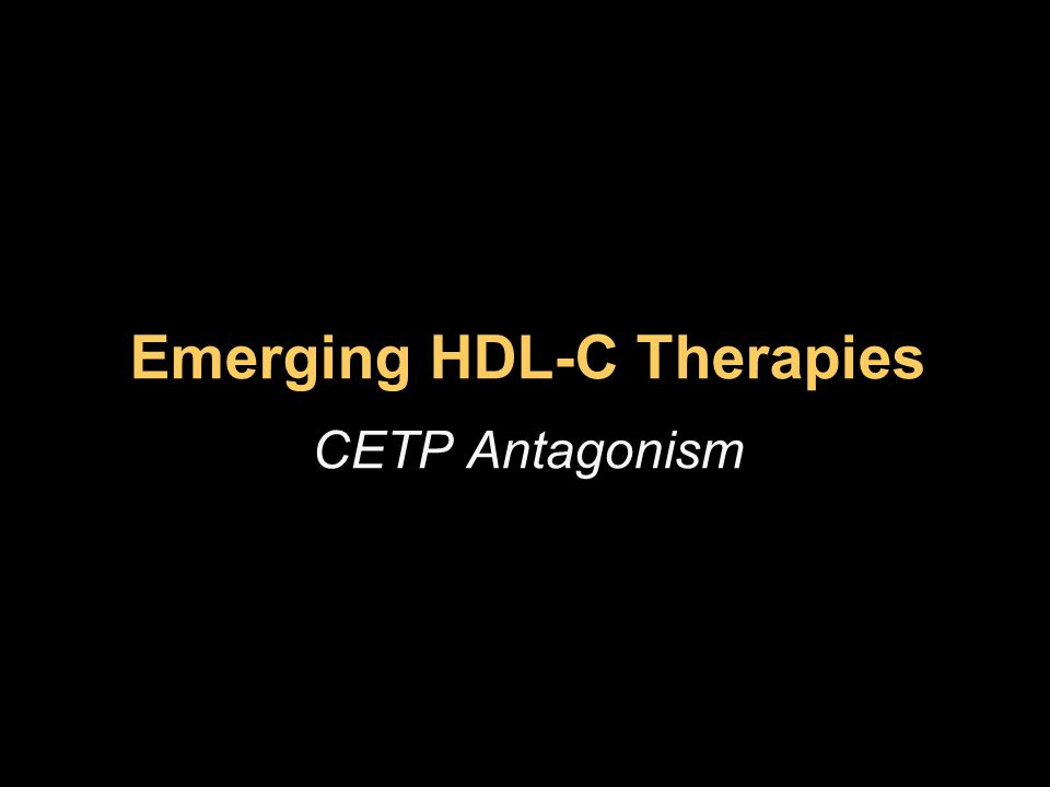 Emerging HDL-C Therapies CETP Antagonism