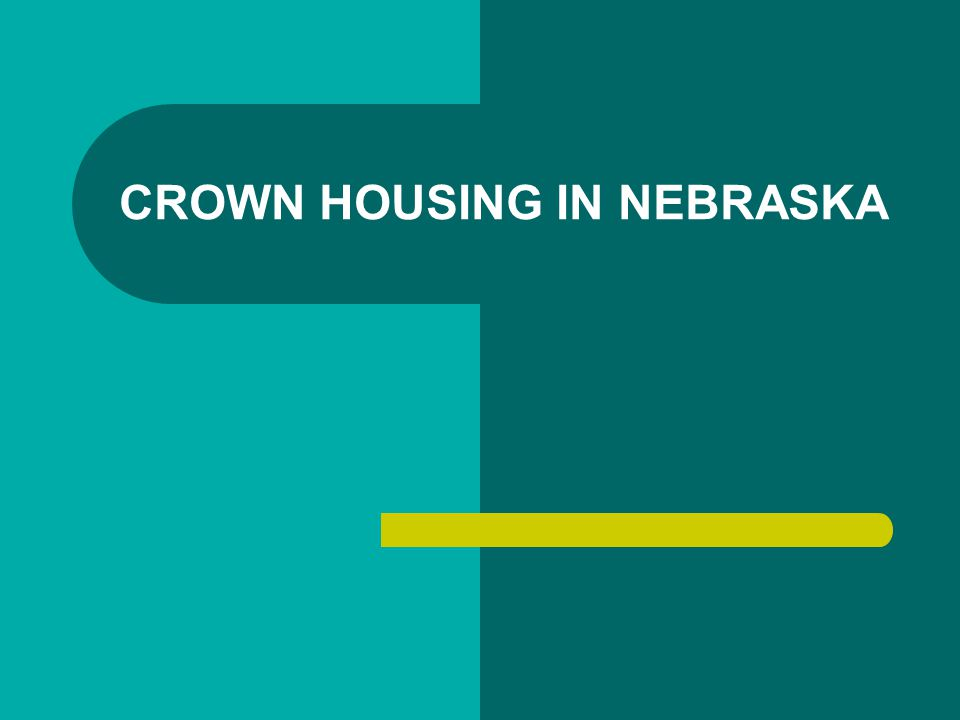 CROWN HOUSING IN NEBRASKA