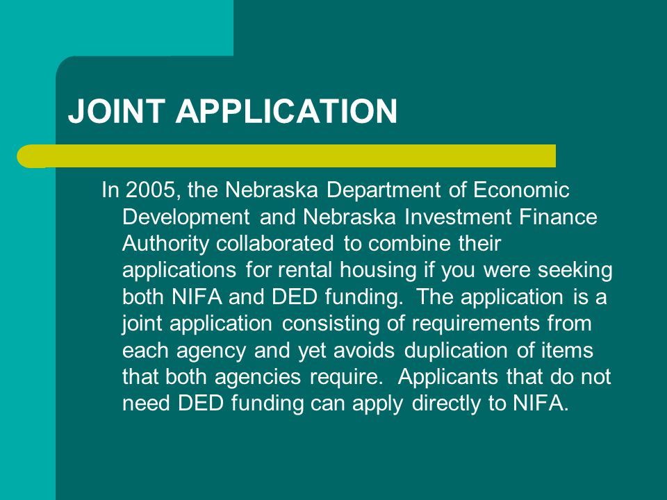 JOINT APPLICATION In 2005, the Nebraska Department of Economic Development and Nebraska Investment Finance Authority collaborated to combine their applications for rental housing if you were seeking both NIFA and DED funding.