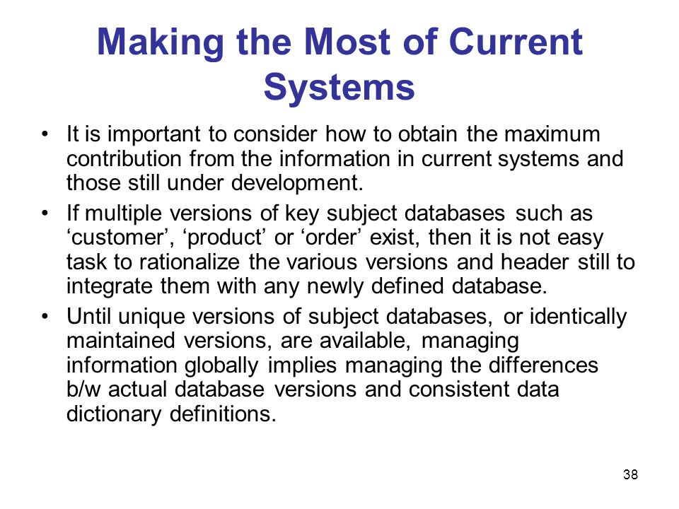 38 Making the Most of Current Systems It is important to consider how to obtain the maximum contribution from the information in current systems and t