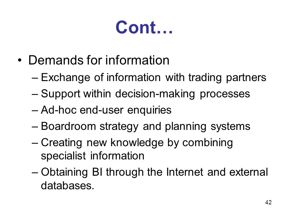 42 Cont… Demands for information –Exchange of information with trading partners –Support within decision-making processes –Ad-hoc end-user enquiries –