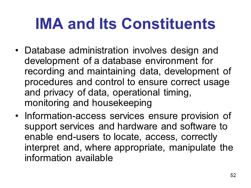 52 IMA and Its Constituents Database administration involves design and development of a database environment for recording and maintaining data, deve