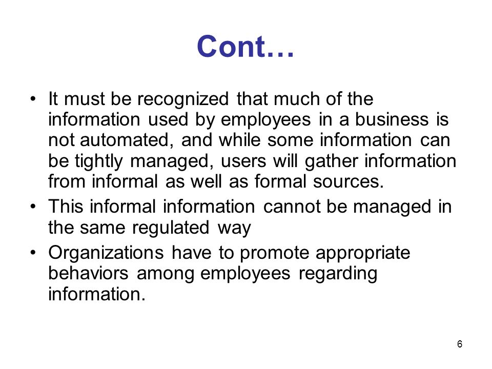 6 Cont… It must be recognized that much of the information used by employees in a business is not automated, and while some information can be tightly