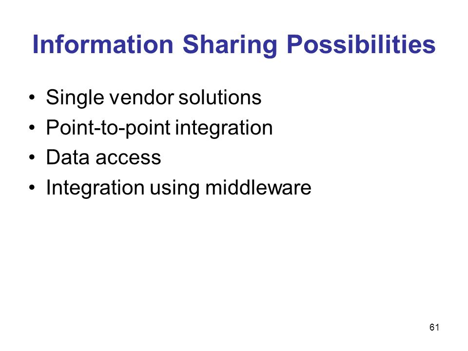 61 Information Sharing Possibilities Single vendor solutions Point-to-point integration Data access Integration using middleware