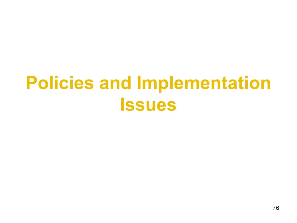 76 Policies and Implementation Issues