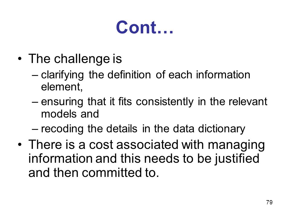 79 Cont… The challenge is –clarifying the definition of each information element, –ensuring that it fits consistently in the relevant models and –reco